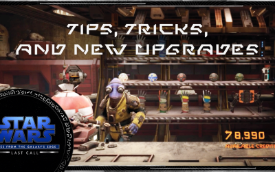 Tips, Tricks, and Upgrades in Star Wars: Tales from the Galaxy's Edge – Last Call, Available Now!